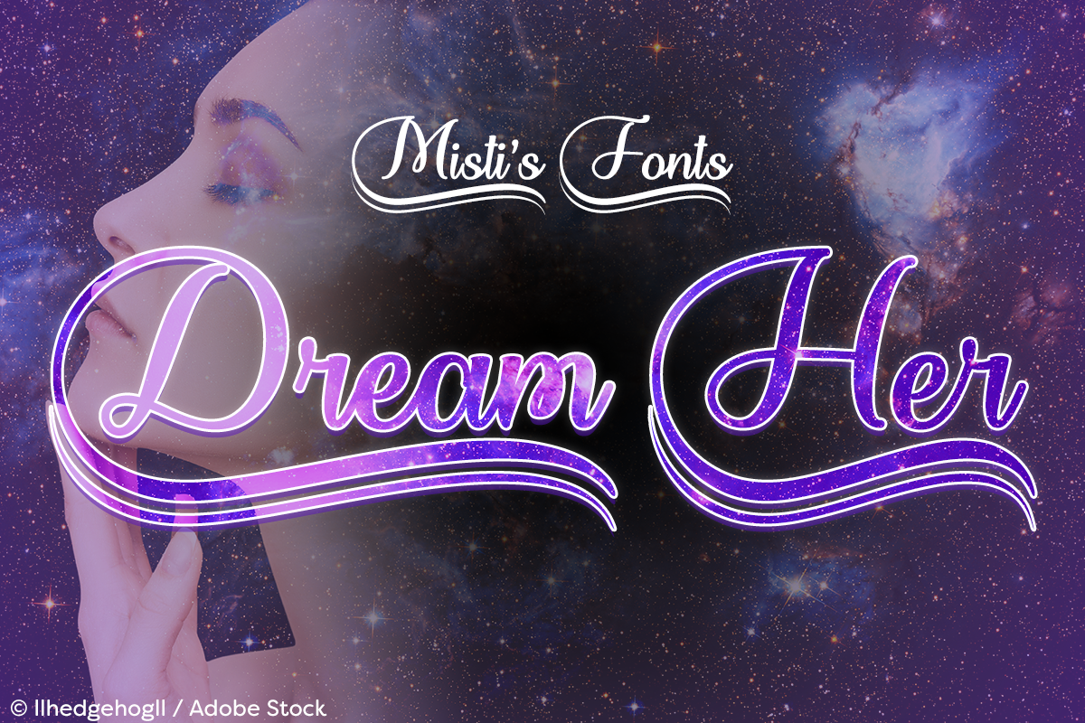 Dream Her by Misti's Fonts. Image credit: © llhedgehogll / Adobe Stock